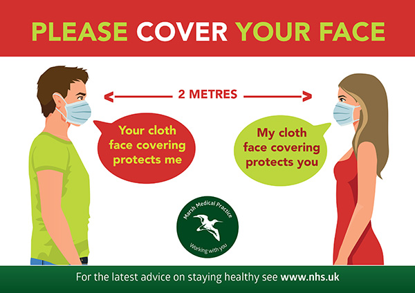 Cover your face. Stay 2 meters apart. Your face covering protects me, my face covering protects you. For the latest advice on staying healthy see www.nhs.uk